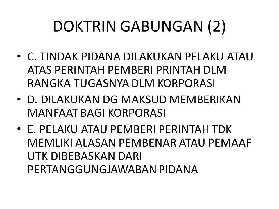 DOKTRIN GABUNGAN (2) C. TINDAK PIDANA DILAKUKAN PELAKU ATAU ATAS PERINTAH PEMBERI PRINTAH DLM RANGKA TUGASNYA DLM KORPORASI.