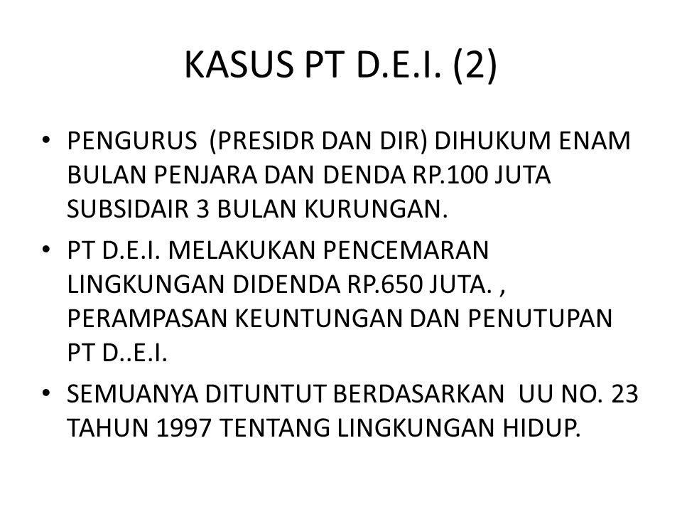 KASUS PT D.E.I. (2) PENGURUS (PRESIDR DAN DIR) DIHUKUM ENAM BULAN PENJARA DAN DENDA RP.100 JUTA SUBSIDAIR 3 BULAN KURUNGAN.