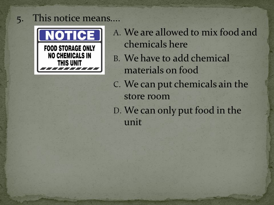5. This notice means.... We are allowed to mix food and chemicals here. We have to add chemical materials on food.