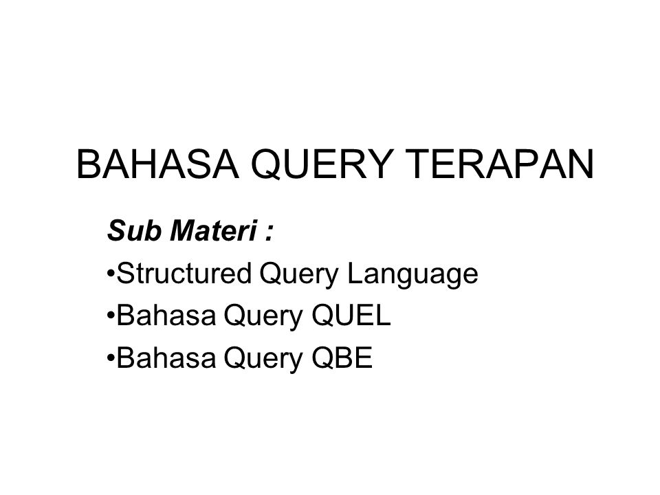 BAHASA QUERY TERAPAN Sub Materi : Structured Query Language