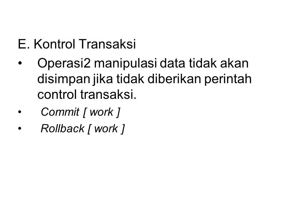 E. Kontrol Transaksi Operasi2 manipulasi data tidak akan disimpan jika tidak diberikan perintah control transaksi.