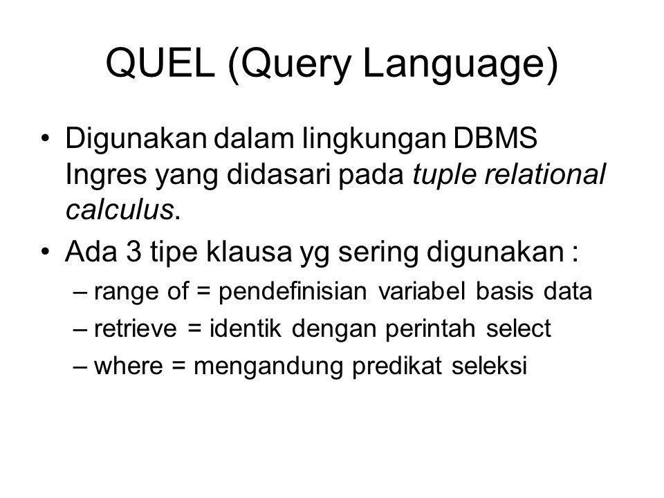 QUEL (Query Language) Digunakan dalam lingkungan DBMS Ingres yang didasari pada tuple relational calculus.