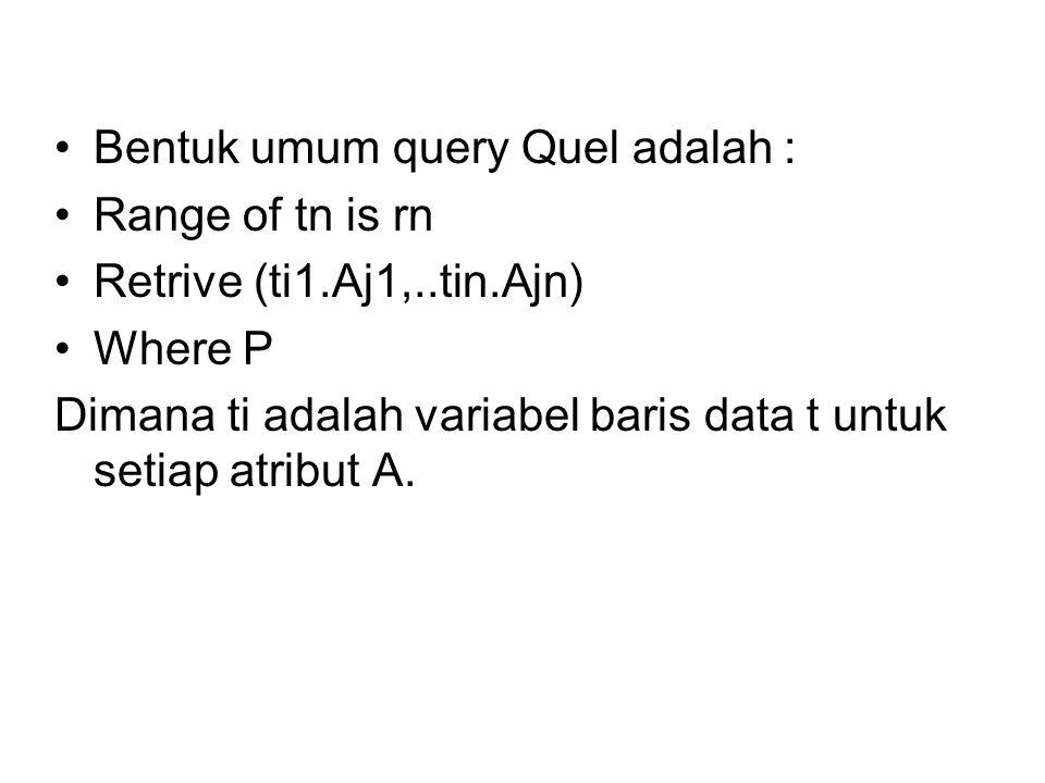 Bentuk umum query Quel adalah :