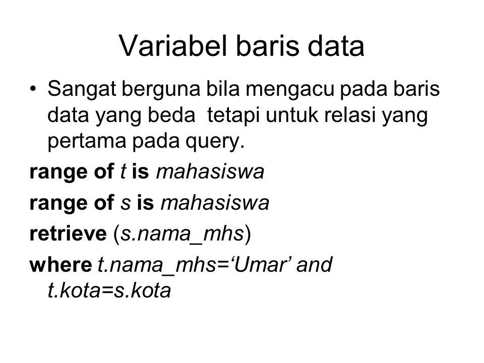 Variabel baris data Sangat berguna bila mengacu pada baris data yang beda tetapi untuk relasi yang pertama pada query.