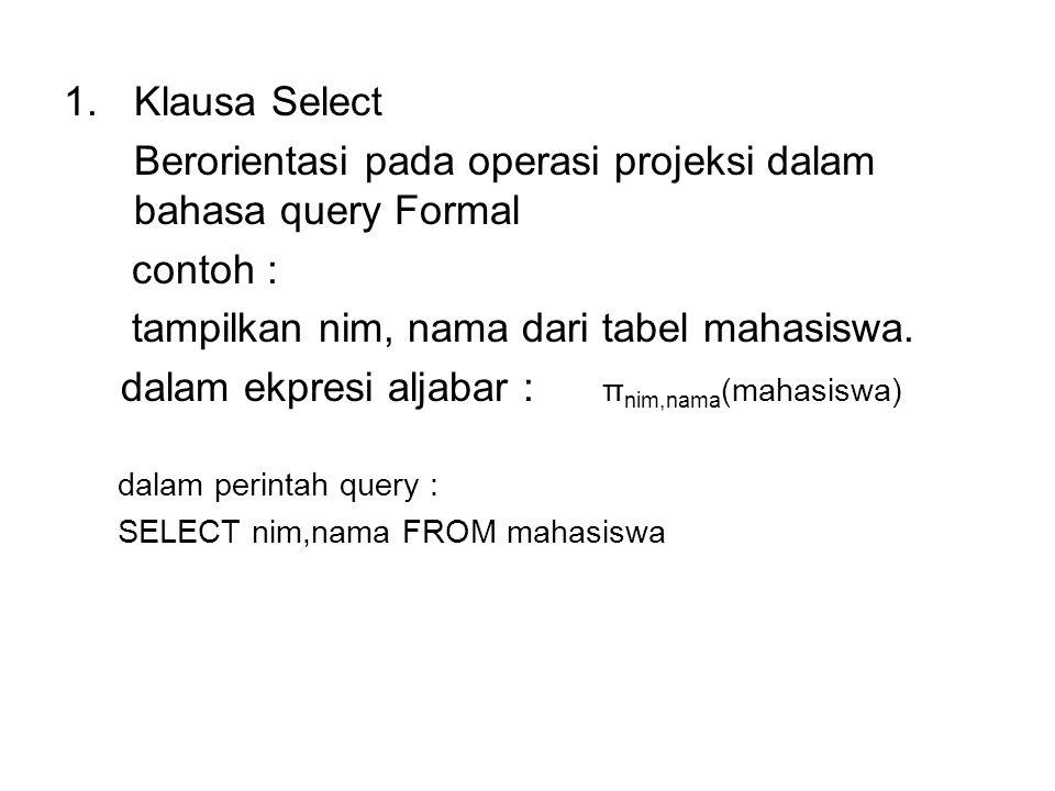 Berorientasi pada operasi projeksi dalam bahasa query Formal contoh :