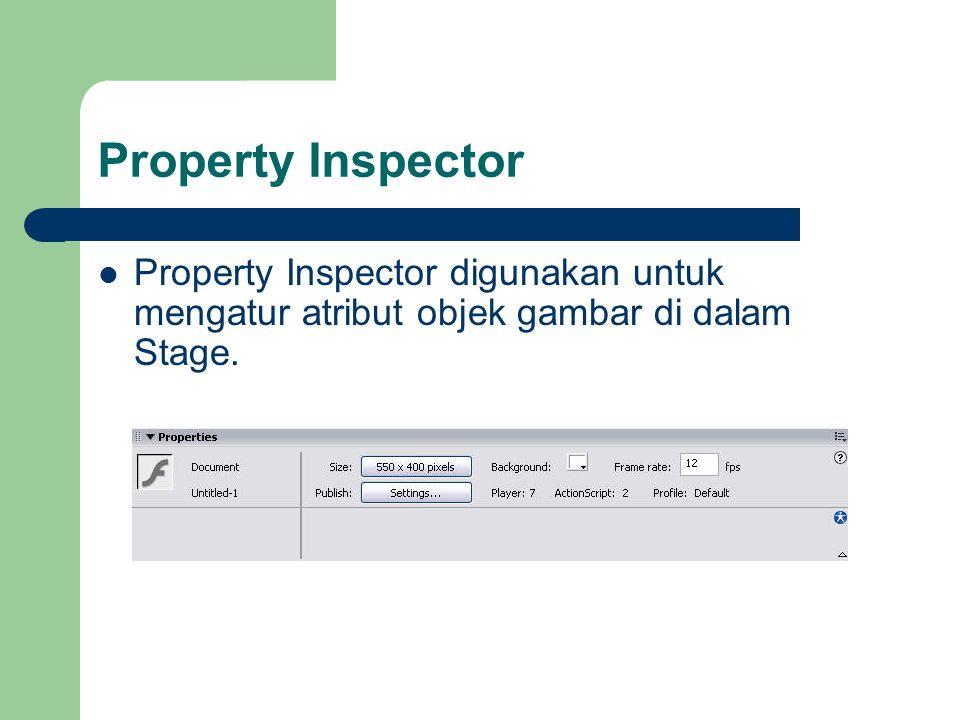 Property Inspector Property Inspector digunakan untuk mengatur atribut objek gambar di dalam Stage.