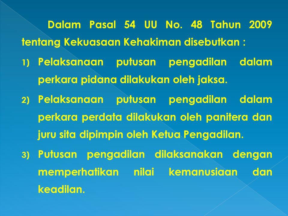 Dalam Pasal 54 UU No. 48 Tahun 2009 tentang Kekuasaan Kehakiman disebutkan :