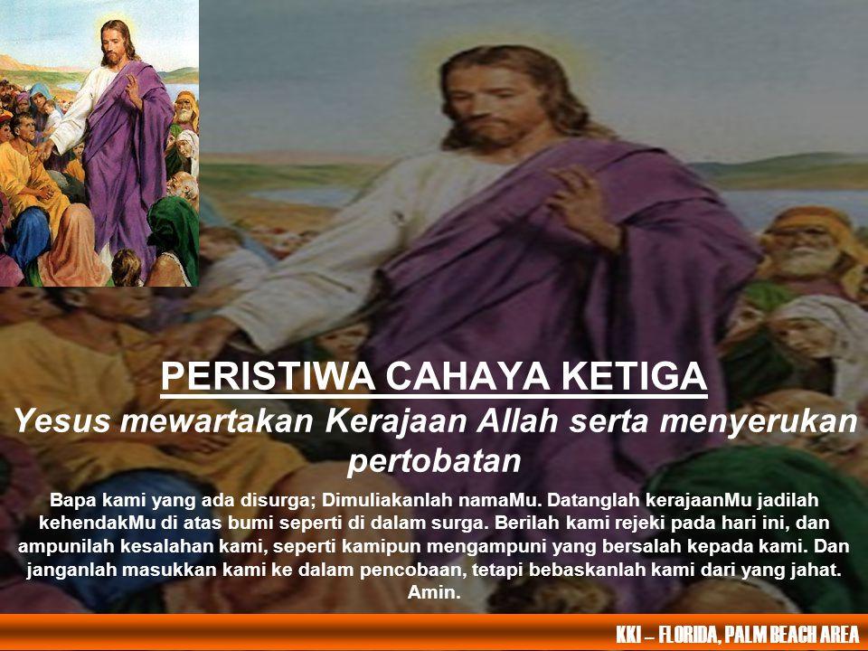 PERISTIWA CAHAYA KETIGA Yesus mewartakan Kerajaan Allah serta menyerukan pertobatan