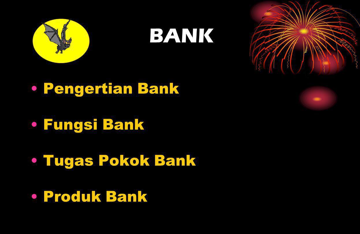 BANK Pengertian Bank Fungsi Bank Tugas Pokok Bank Produk Bank
