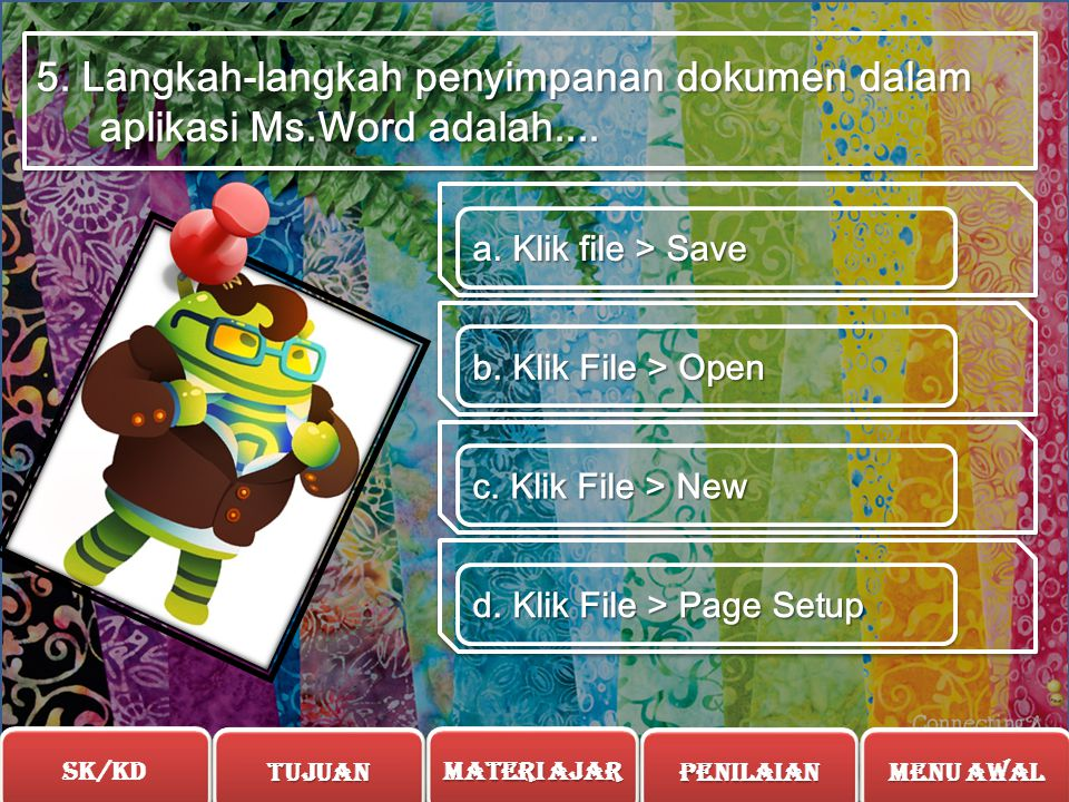 5. Langkah-langkah penyimpanan dokumen dalam aplikasi Ms.Word adalah....
