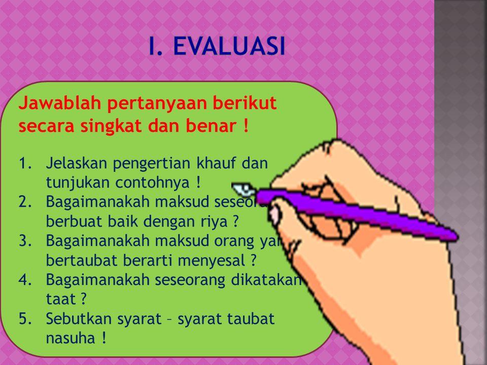 i. evaluasi Jawablah pertanyaan berikut secara singkat dan benar !