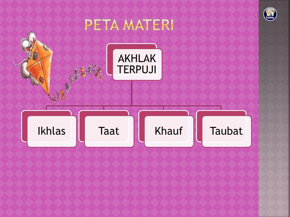 PETA MATERI AKHLAK TERPUJI Ikhlas Taat Khauf Taubat