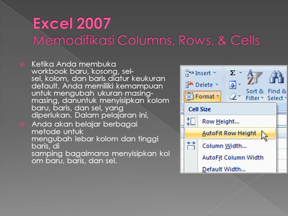 Excel 2007 Memodifikasi Columns, Rows, & Cells
