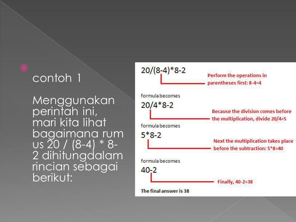 contoh 1 Menggunakan perintah ini, mari kita lihat bagaimana rumus 20 / (8-4) * 8-2 dihitungdalam rincian sebagai berikut: