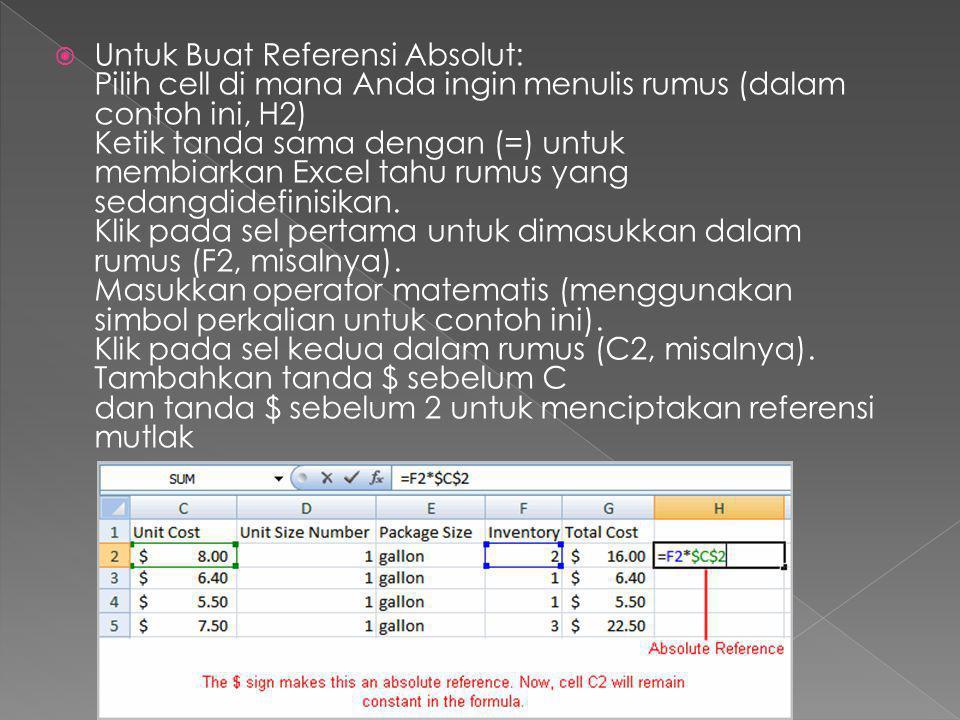 Untuk Buat Referensi Absolut: Pilih cell di mana Anda ingin menulis rumus (dalam contoh ini, H2) Ketik tanda sama dengan (=) untuk membiarkan Excel tahu rumus yang sedangdidefinisikan.