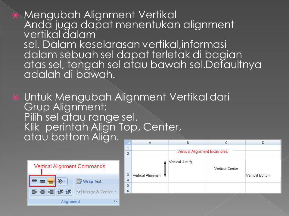 Mengubah Alignment Vertikal Anda juga dapat menentukan alignment vertikal dalam sel. Dalam keselarasan vertikal,informasi dalam sebuah sel dapat terletak di bagian atas sel, tengah sel atau bawah sel.Defaultnya adalah di bawah.
