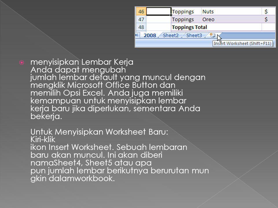 menyisipkan Lembar Kerja Anda dapat mengubah jumlah lembar default yang muncul dengan mengklik Microsoft Office Button dan memilih Opsi Excel. Anda juga memiliki kemampuan untuk menyisipkan lembar kerja baru jika diperlukan, sementara Anda bekerja.