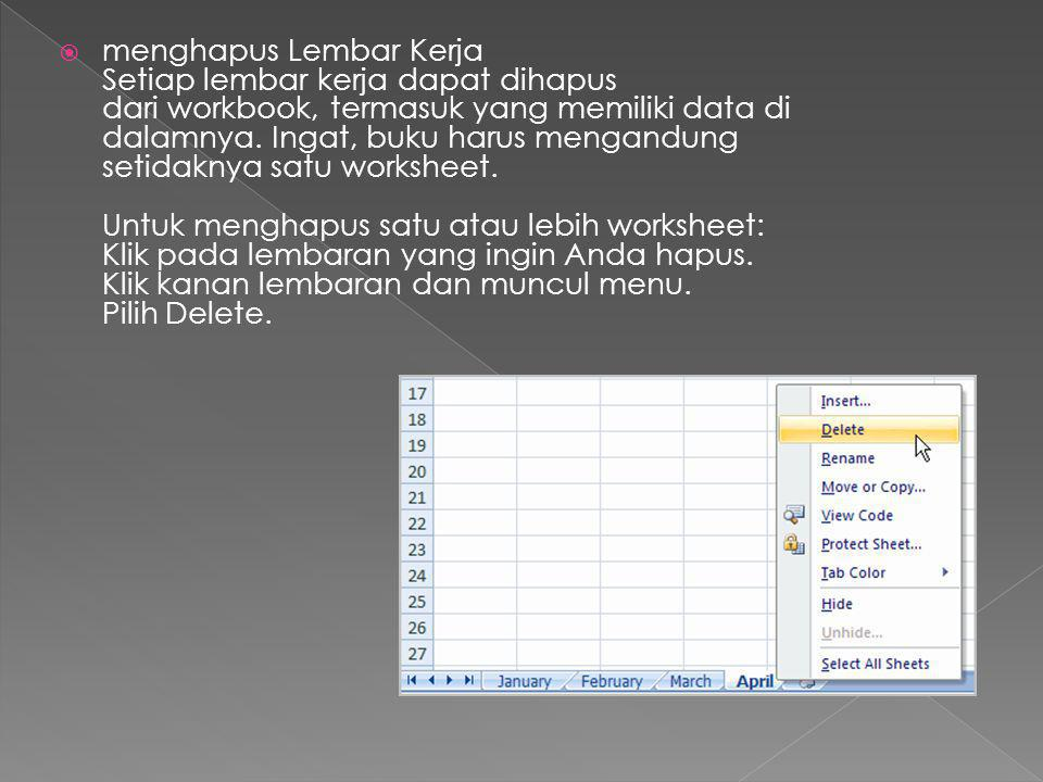 menghapus Lembar Kerja Setiap lembar kerja dapat dihapus dari workbook, termasuk yang memiliki data di dalamnya. Ingat, buku harus mengandung setidaknya satu worksheet.