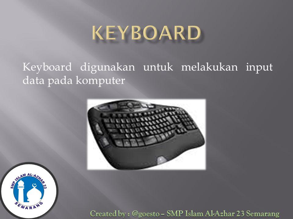 Keyboard digunakan untuk melakukan input data pada komputer