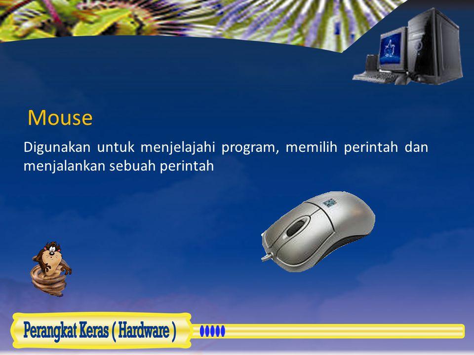 Mouse Digunakan untuk menjelajahi program, memilih perintah dan menjalankan sebuah perintah
