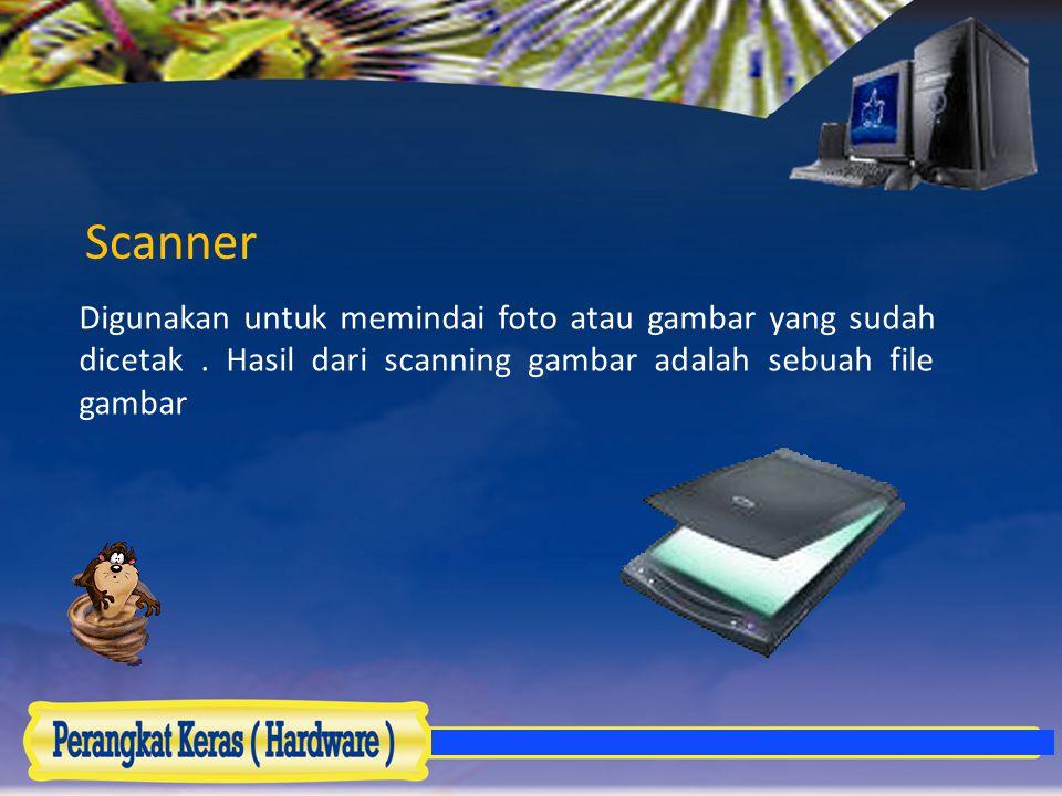 Scanner Digunakan untuk memindai foto atau gambar yang sudah dicetak .