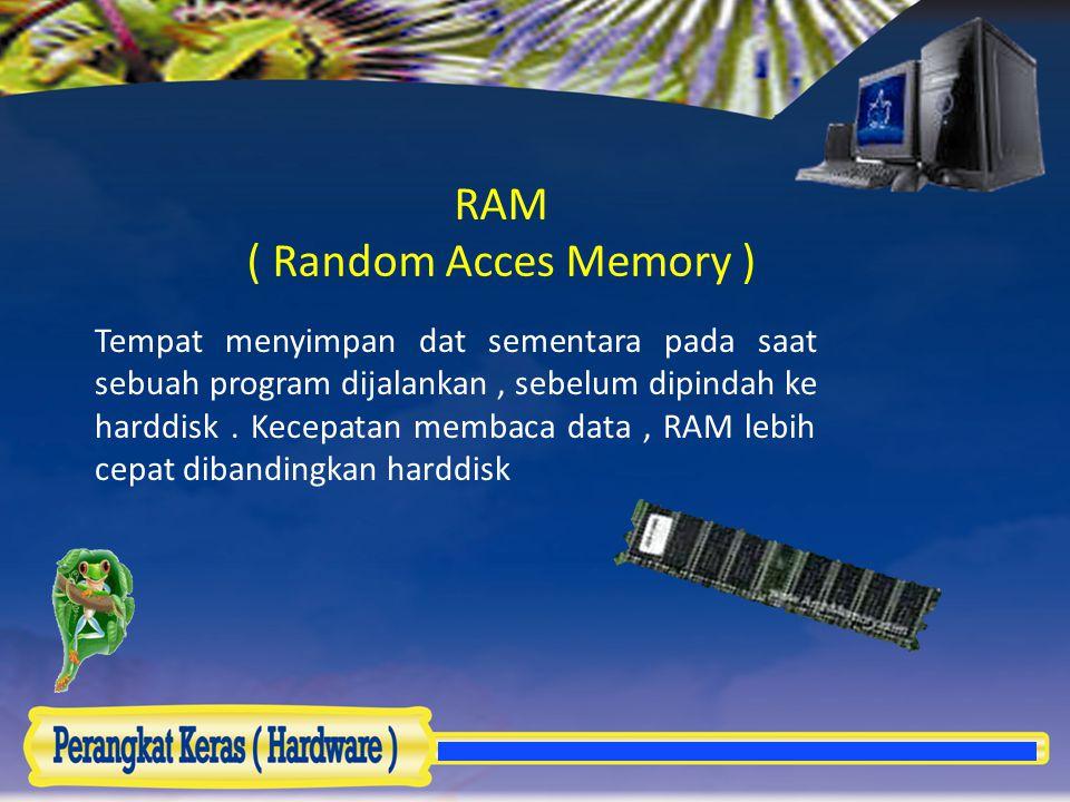 RAM ( Random Acces Memory )