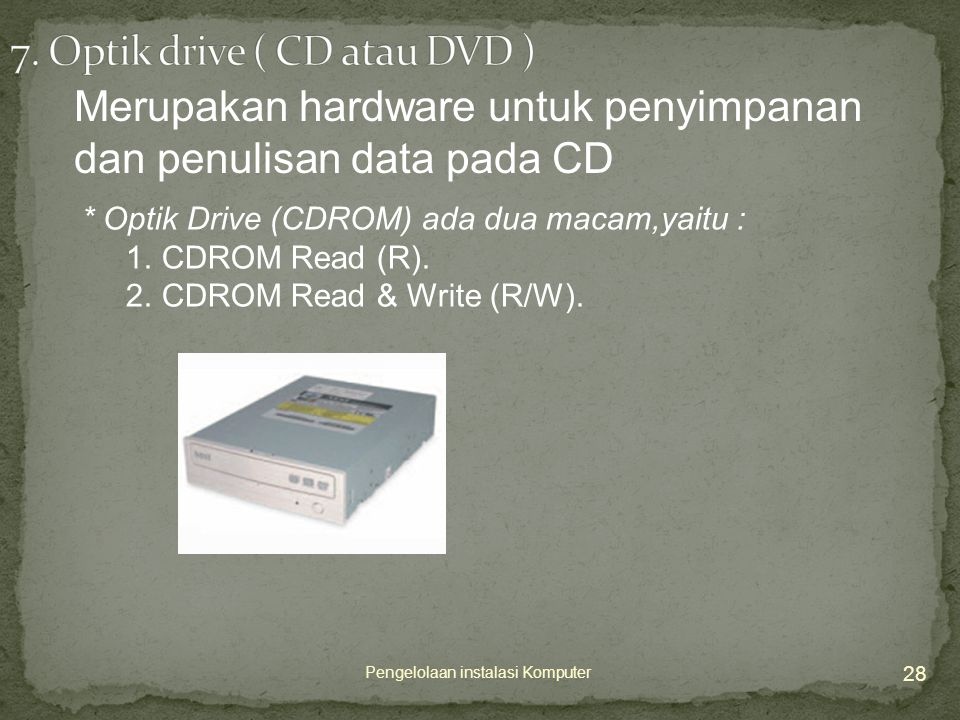 7. Optik drive ( CD atau DVD )