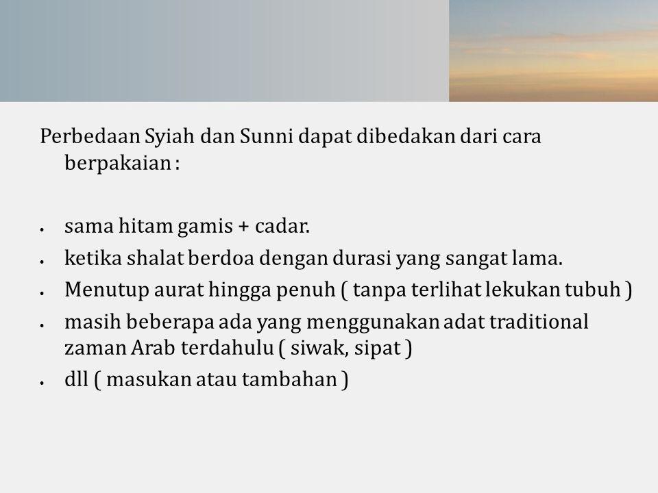 Perbedaan Syiah dan Sunni dapat dibedakan dari cara berpakaian :