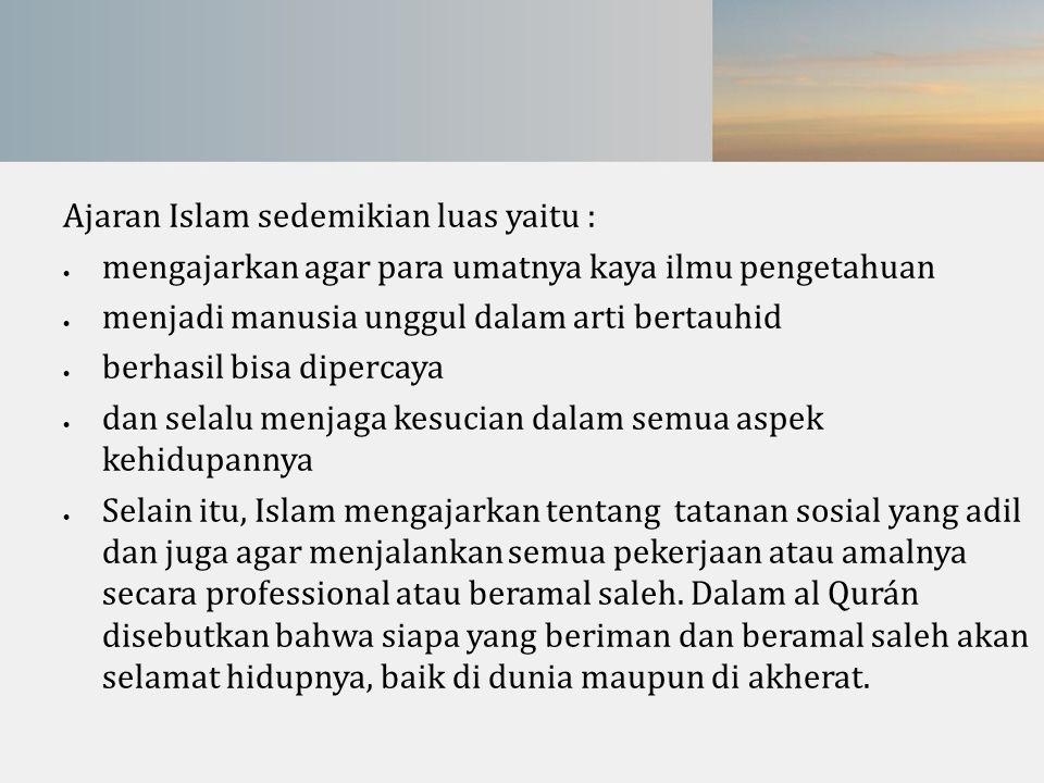 Ajaran Islam sedemikian luas yaitu :