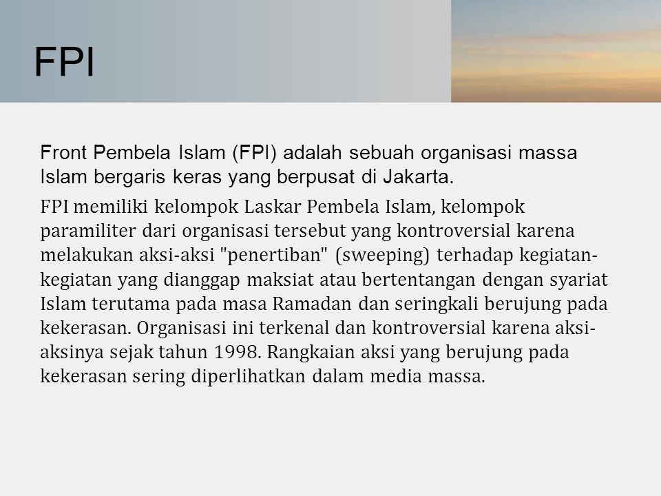 FPI Front Pembela Islam (FPI) adalah sebuah organisasi massa Islam bergaris keras yang berpusat di Jakarta.