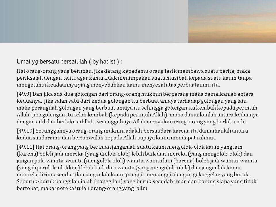 Umat yg bersatu bersatulah ( by hadist ) :