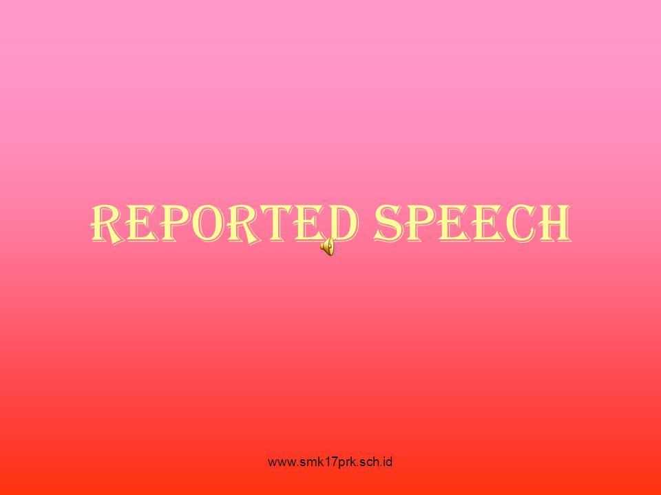 REPORTED SPEECH www.smk17prk.sch.id