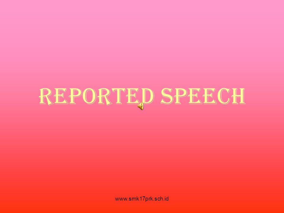 REPORTED SPEECH www.smk17prk.sch.id