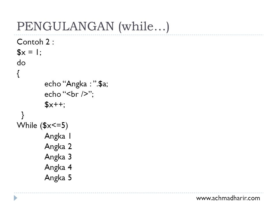 PENGULANGAN (while…) Contoh 2 : $x = 1; do { echo Angka : .$a; echo <br /> ; $x++; } While ($x<=5) Angka 1 Angka 2 Angka 3 Angka 4 Angka 5