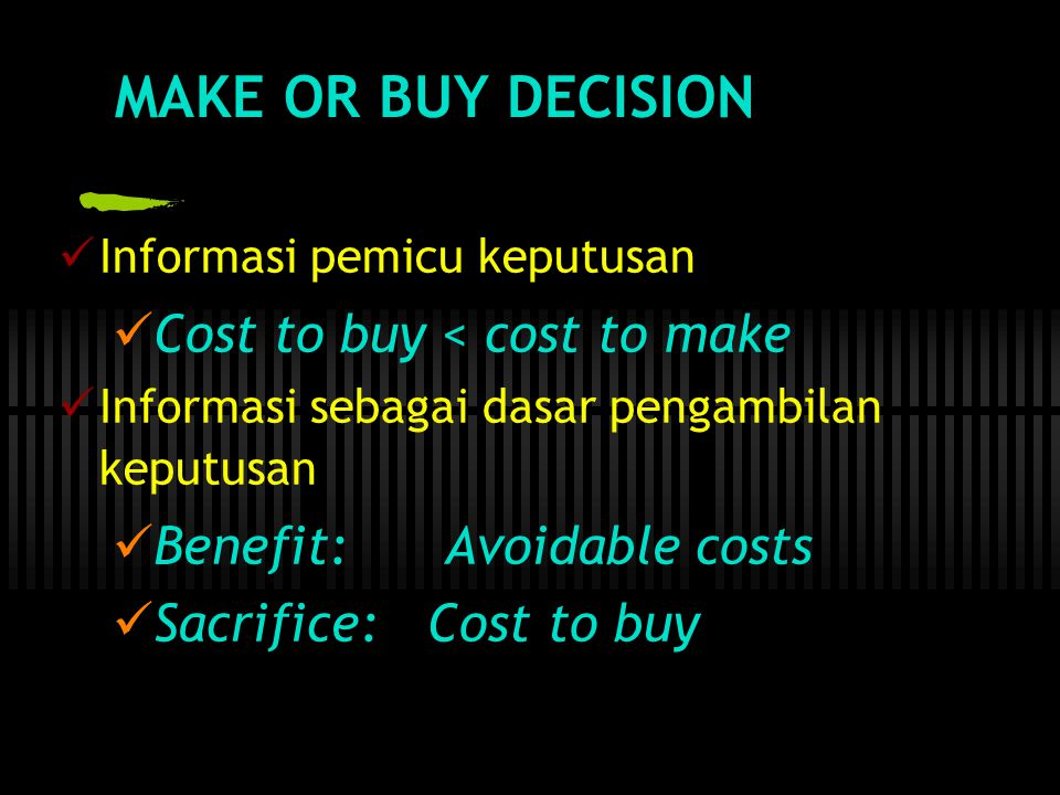 MAKE OR BUY DECISION Cost to buy < cost to make