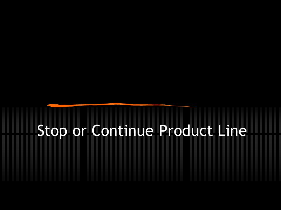 Stop or Continue Product Line