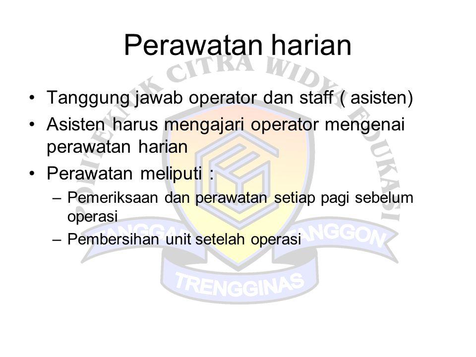 Perawatan harian Tanggung jawab operator dan staff ( asisten)