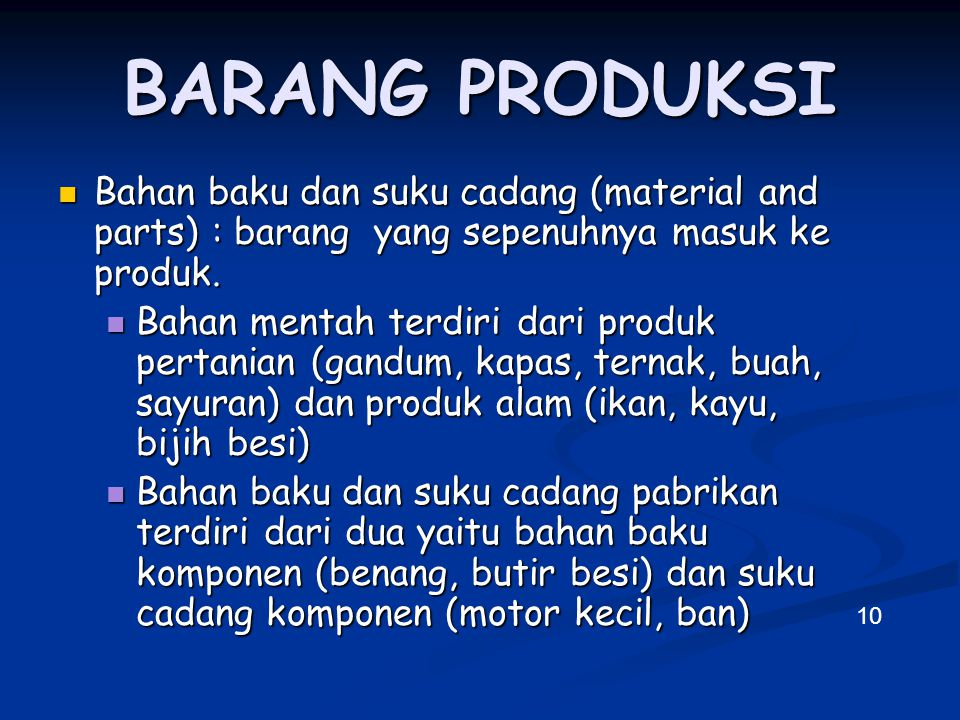 BARANG PRODUKSI Bahan baku dan suku cadang (material and parts) : barang yang sepenuhnya masuk ke produk.