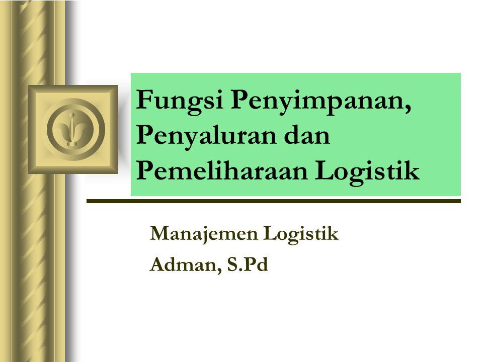 Fungsi Penyimpanan, Penyaluran dan Pemeliharaan Logistik