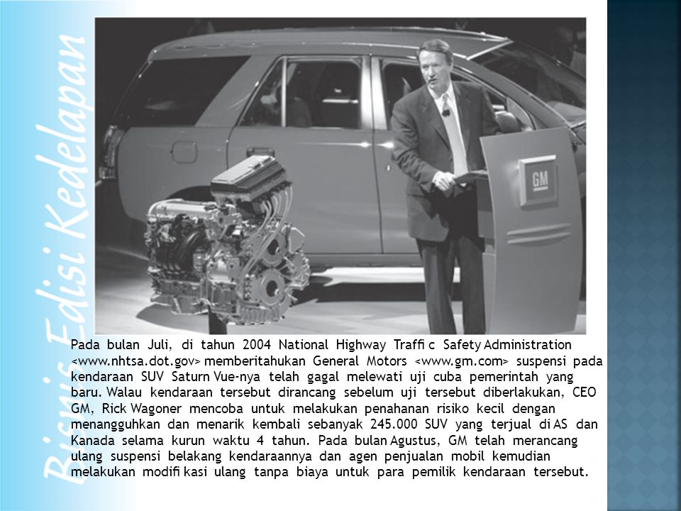 Pada bulan Juli, di tahun 2004 National Highway Traffi c Safety Administration <www.nhtsa.dot.gov> memberitahukan General Motors <www.gm.com> suspensi pada kendaraan SUV Saturn Vue-nya telah gagal melewati uji cuba pemerintah yang baru.