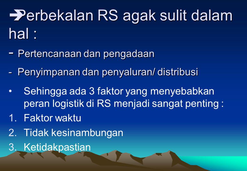 Perbekalan RS agak sulit dalam hal : - Pertencanaan dan pengadaan - Penyimpanan dan penyaluran/ distribusi