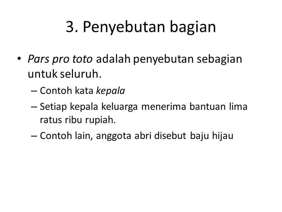 3. Penyebutan bagian Pars pro toto adalah penyebutan sebagian untuk seluruh. Contoh kata kepala.