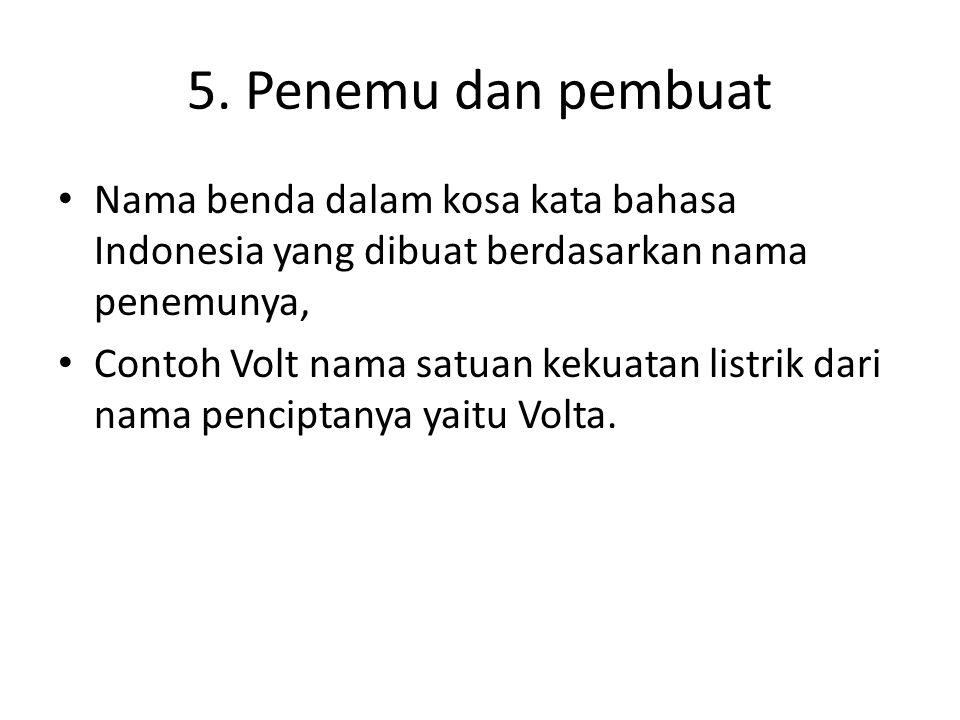 5. Penemu dan pembuat Nama benda dalam kosa kata bahasa Indonesia yang dibuat berdasarkan nama penemunya,
