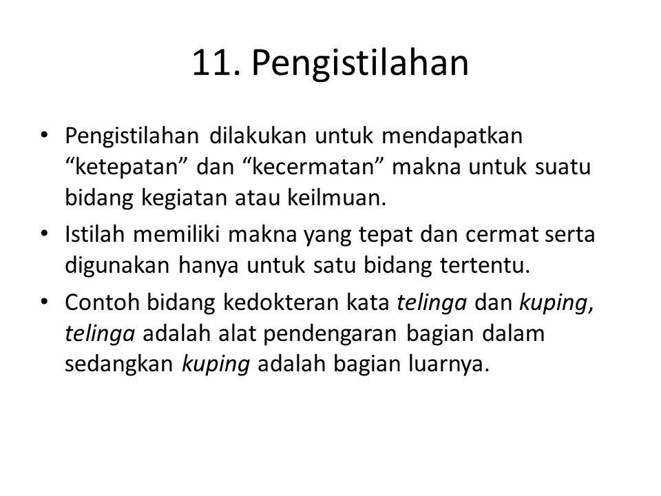 11. Pengistilahan Pengistilahan dilakukan untuk mendapatkan ketepatan dan kecermatan makna untuk suatu bidang kegiatan atau keilmuan.