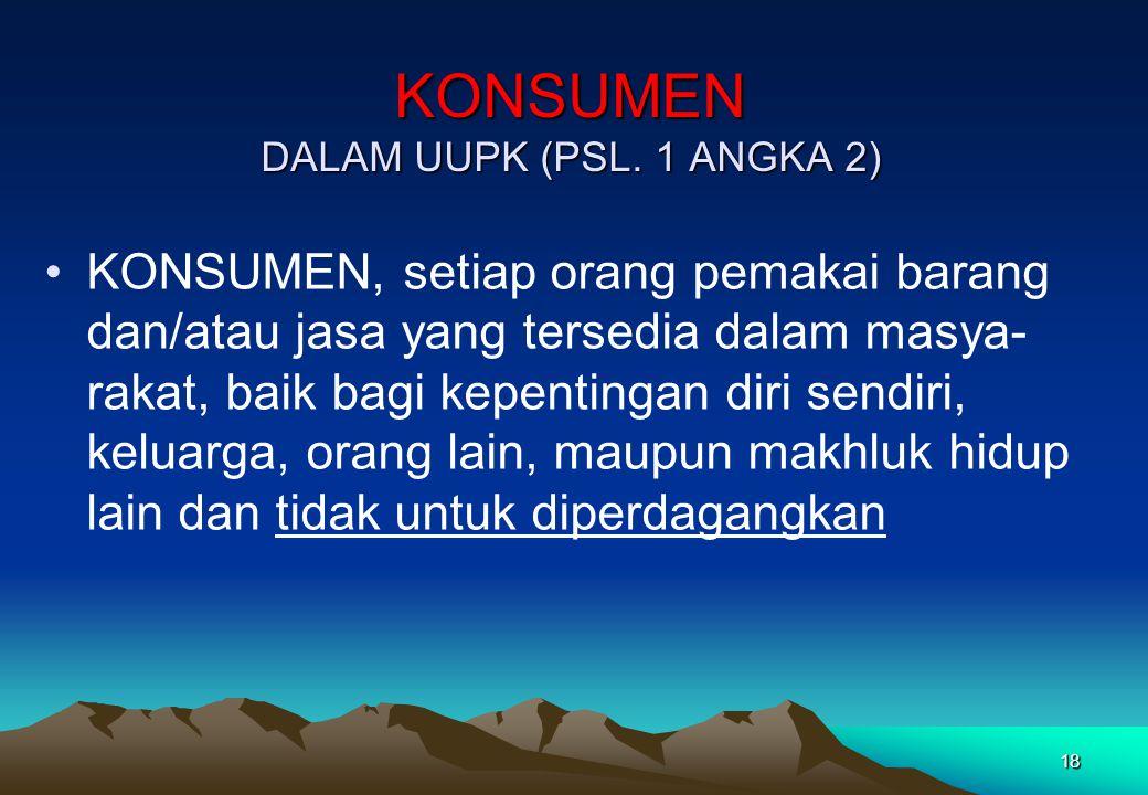KONSUMEN DALAM UUPK (PSL. 1 ANGKA 2)