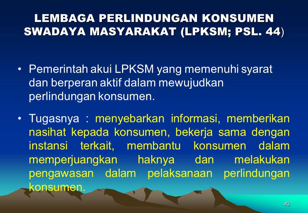LEMBAGA PERLINDUNGAN KONSUMEN SWADAYA MASYARAKAT (LPKSM; PSL. 44)