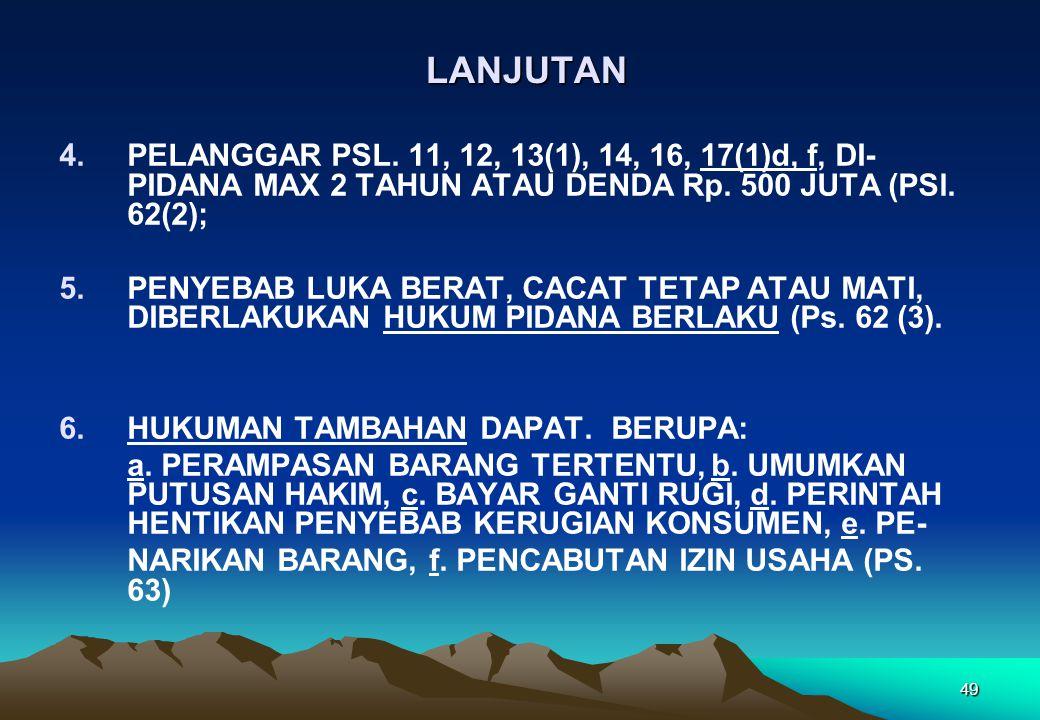 LANJUTAN PELANGGAR PSL. 11, 12, 13(1), 14, 16, 17(1)d, f, DI-PIDANA MAX 2 TAHUN ATAU DENDA Rp. 500 JUTA (PSl. 62(2);