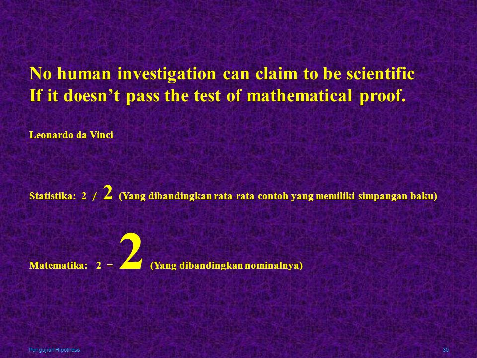 No human investigation can claim to be scientific