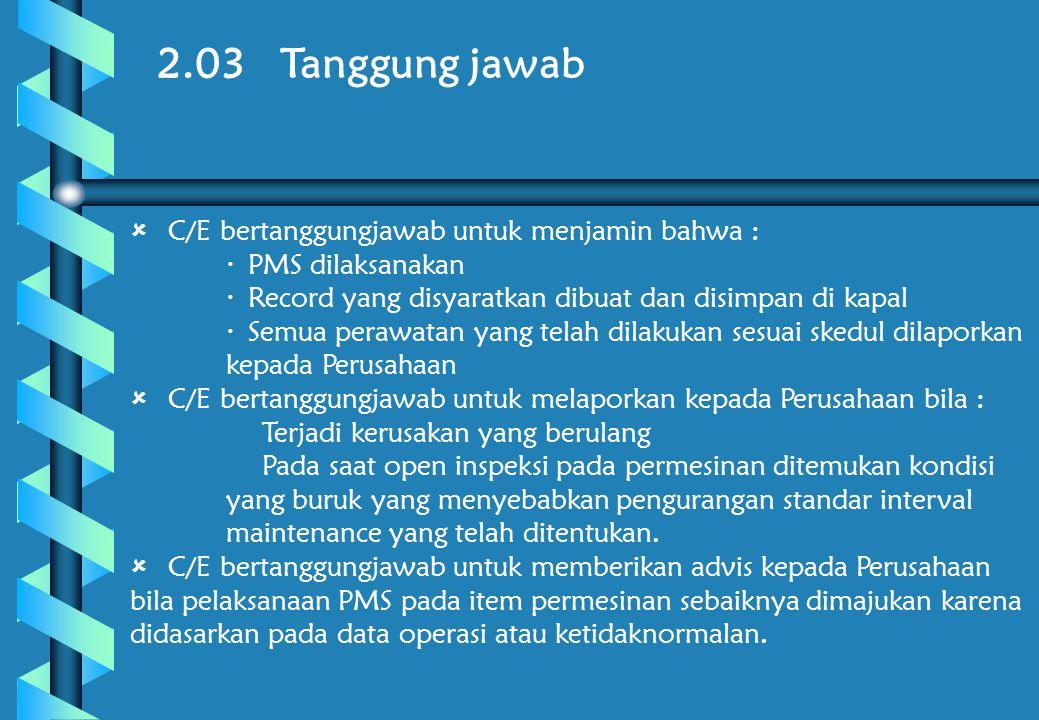 2.03 Tanggung jawab C/E bertanggungjawab untuk menjamin bahwa :