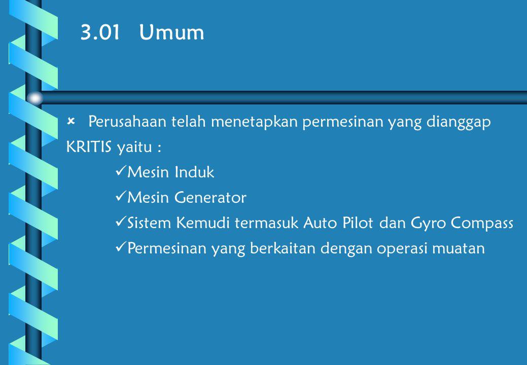 3.01 Umum Perusahaan telah menetapkan permesinan yang dianggap KRITIS yaitu : Mesin Induk. Mesin Generator.